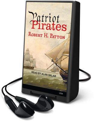 Patriot Pirates: The Privateer War for Freedom and Fortune in the American Revolution [With Headphones]