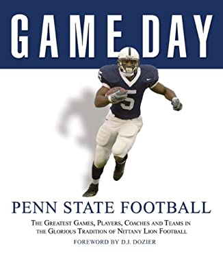 Penn State Football: The Greatest Games, Players, Coaches and Teams in the Glorious Tradition of Nittany Lion Football 9781600780141