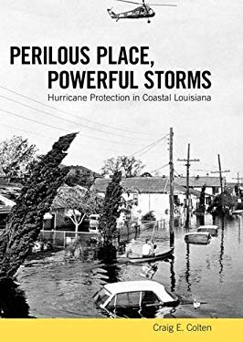 Perilous Place, Powerful Storms: Hurricane Protection in Coastal Louisiana 9781604732382