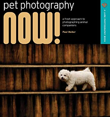 Pet Photography Now!: A Fresh Approach to Photographing Animal Companions 9781600592089