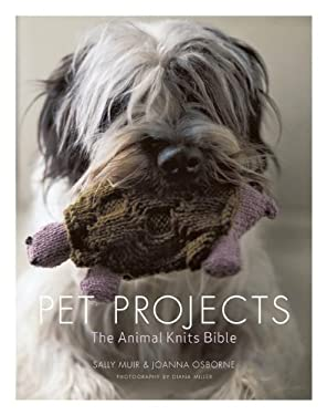 Pet Projects: The Animal Knits Bible 9781600851278