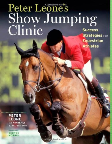 Peter Leone's Show Jumping Clinic: Success Strategies for Equestrian Competitors 9781603427173