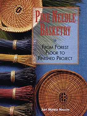 Pine Needle Basketry: From Forest Floor to Finished Project 9781600596032