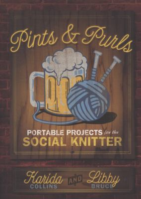 Pints & Purls: Portable Projects for the Social Knitter 9781600611469