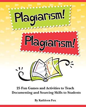 Plagiarism! Plagiarism!: 25 Fun Games and Activities to Teach Documenting and Sourcing Skills to Students 9781602130500