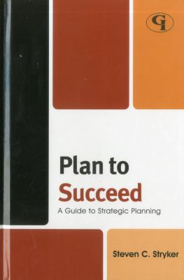 Plan to Succeed: A Guide to Strategic Planning 9781605907277
