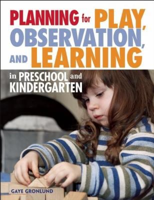 Planning for Play, Observation, and Learning in Preschool and Kindergarten 9781605541136