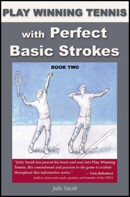 Play Winning Tennis with Perfect Basic Strokes 9781604940534