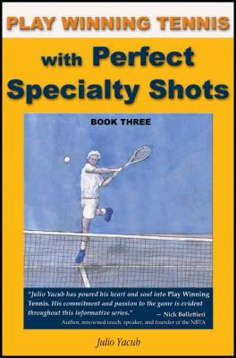 Play Winning Tennis with Perfect Specialty Shots 9781604940527