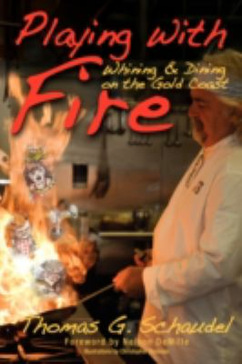 Playing with Fire: Whining & Dining on the Gold Coast 9781604813623