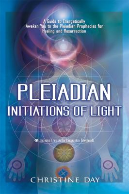 Pleiadian Initiations of Light: A Guide to Energetically Awaken You to the Pleiadian Prophecies for Healing and Resurrection [With 2 CDs] 9781601630995