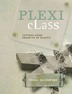 Plexi Class: Cutting-Edge Projects in Plastic 9781600610615
