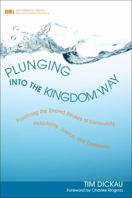 Plunging Into the Kingdom Way: Practicing the Shared Strokes of Community, Hospitality, Justice, and Confession 9781608992584