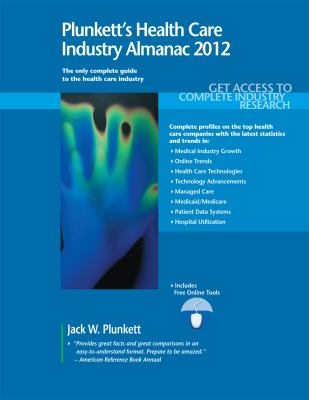 Plunkett's Health Care Industry Almanac 2012: Health Care Industry Market Research, Statistics, Trends & Leading Companies 9781608796533