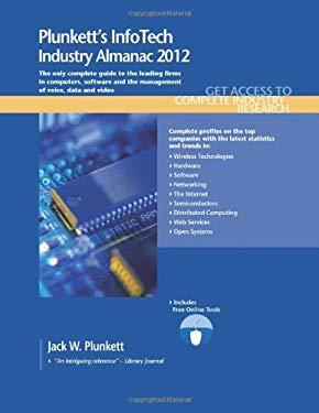 Plunkett's Infotech Industry Almanac 2012: Infotech Industry Market Research, Statistics, Trends & Leading Companies 9781608796618