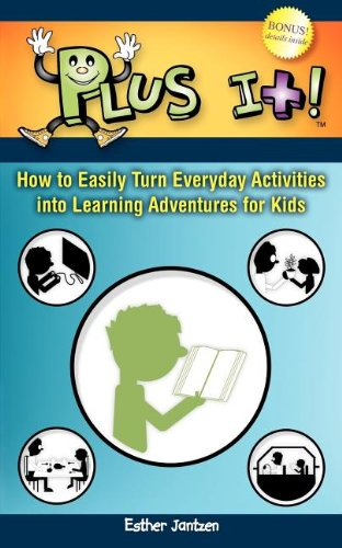 Plus It! : How to Easily Turn Everyday Activities into Learning Adventures for Kids