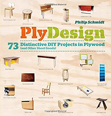 Plydesign: 73 Distinctive DIY Projects in Plywood (and Other Sheet Goods) 9781603427258