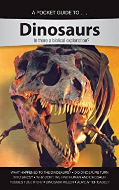 A Pocket Guide to Dinosaurs: Is There a Biblical Explanation? 9781600923012