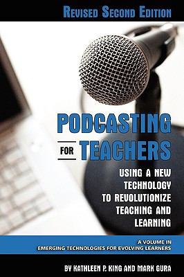 Podcasting for Teachers Using a New Technology to Revolutionize Teaching and Learning (Revised Second Edition) (PB) 9781607520238