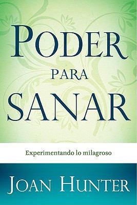 Poder Para Sanar: Experimentando Lo Milagroso = Power to Heal 9781603742153