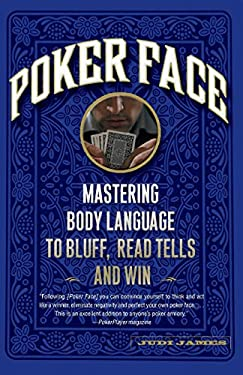 Poker Face: Mastering Body Language to Bluff, Read Tells and Win 9781600940514