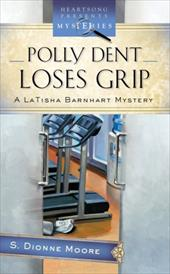 Polly Dent Loses Grip: A LaTisha Barnhart Mystery