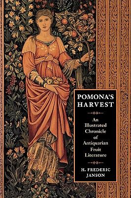 Pomona's Harvest: An Illustrated Chronicle of Antiquarian Fruit Literature 9781604691771