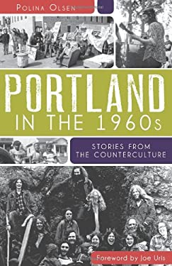 Portland in the 1960s: Stories from the Counterculture 9781609494711