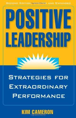 Positive Leadership: Strategies for Extraordinary Performance 9781609945664