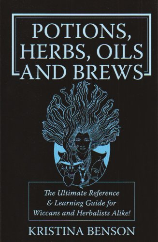 Potions, Herbs, Oils and Brews: Wicca Potions, Wiica Herbs, Wicca Oils and Wicca Brews for the Solitary Wiccan Practitioner 9781603320351