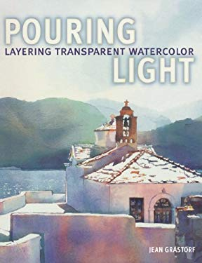 Pouring Light: Layering Transparent Watercolor 9781600619120