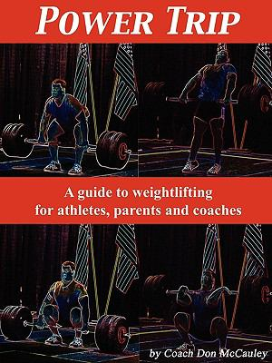 Power Trip: A Guide to Weightlifting for Coaches, Athletes and Parents 9781608444465