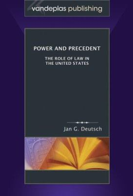 Power and Precedent: The Role of Law in the United States 9781600420146
