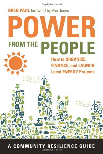 Power from the People: How to Organize, Finance, and Launch Local Energy Projects 9781603584098