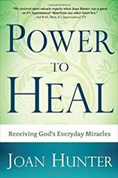 Power to Heal: Experiencing the Miraculous 7390324
