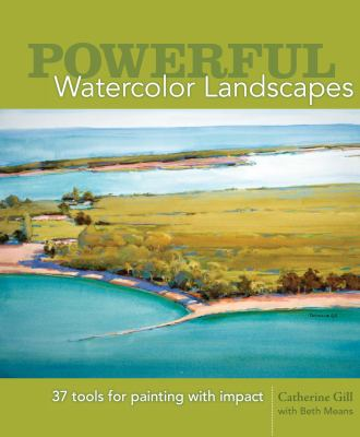 Powerful Watercolor Landscapes: 37 Tools for Painting with Impact 9781600619496