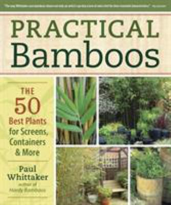 Practical Bamboos: The 50 Best Plants for Screens, Containers and More 9781604690569