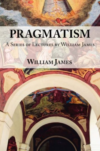 Pragmatism: A Series of Lectures by William James, 1906-1907 9781604500882