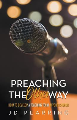 Preaching the Other Way: How to Develop a Teaching Team in Your Church