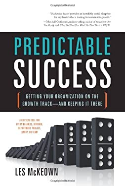Predictable Success: Getting Your Organization on the Growth Track--And Keeping It There 9781608320318