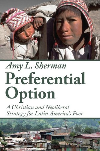 Preferential Option: A Christian and Neoliberal Strategy for Latin America's Poor 9781606080283