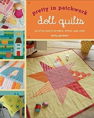 Pretty in Patchwork: Doll Quilts: 24 Little Quilts to Piece, Stitch, and Love 9781600599248
