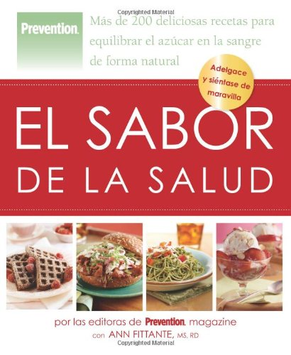 Prevention el Sabor de la Salud: Mas de 200 Deliciosas Recetas Para Equilibrar el Azucar en la Sangre de Forma Natural = Prevention's the Sugar Soluti