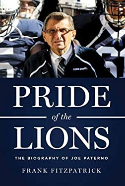 Pride of the Lions: The Biography of Joe Paterno 9781600786150