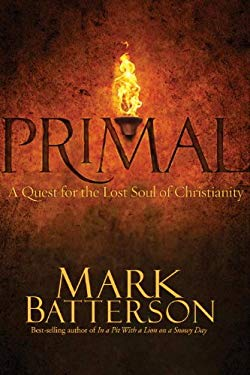 Primal: A Quest for the Lost Soul of Christianity 9781601421319