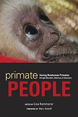 Primate People: Saving Nonhuman Primates Through Education, Advocacy, and Sanctuary 9781607811787
