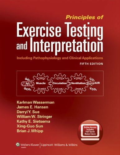 Principles of Exercise Testing and Interpretation: Including Pathophysiology and Clinical Applications 9781609138998