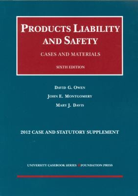 Products Liability and Safety: Cases and Materials: 2012 Case and Statutory Supplement 9781609301453