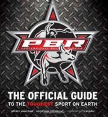 Professional Bull Riders: The Offcial Guide to the Toughest Sport on Earth 9781600783012
