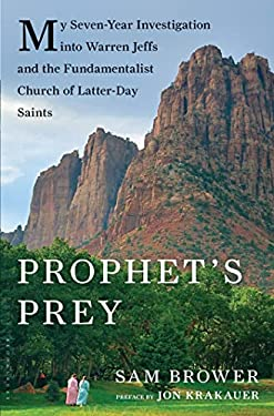 Prophet's Prey: My Seven-Year Investigation Into Warren Jeffs and the Fundamentalist Church of Latter-Day Saints 9781608192755
